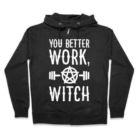 You Better Work, Witch Zip Hoodie