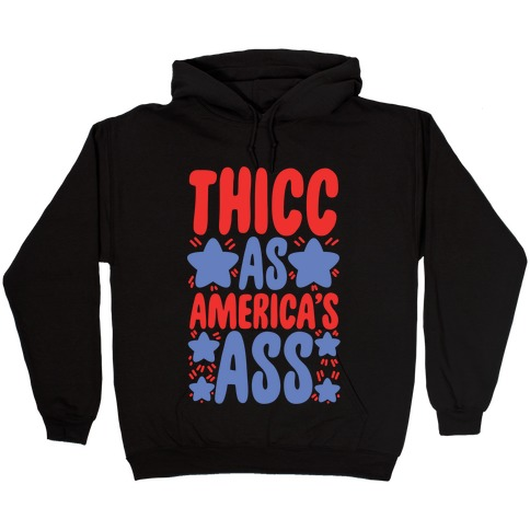 Thicc as America's Ass Hooded Sweatshirt