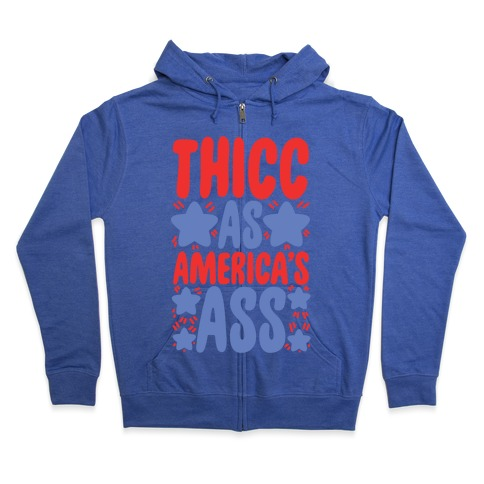 Thicc as America's Ass Zip Hoodie