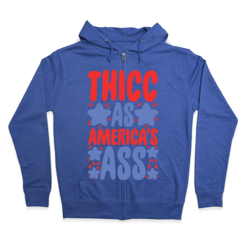 Thicc as America's Ass Zip Hoodie