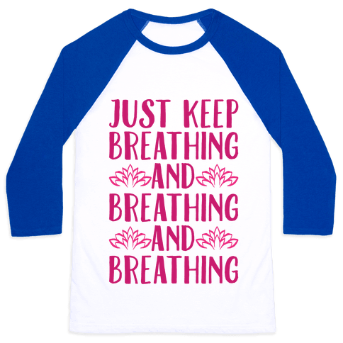 Just Keep Breathing Yoga Parody Baseball Tee