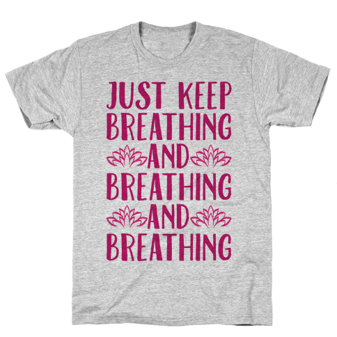 Just Keep Breathing Yoga Parody Mens/Unisex T-Shirt