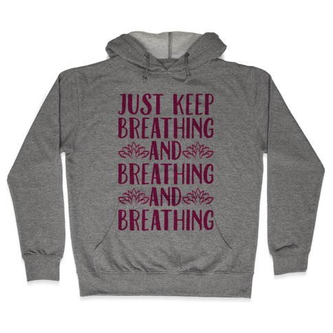 Just Keep Breathing Yoga Parody Hooded Sweatshirt
