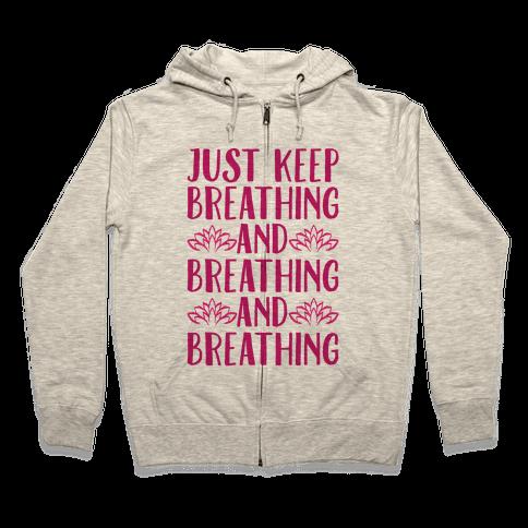 Just Keep Breathing Yoga Parody Zip Hoodie