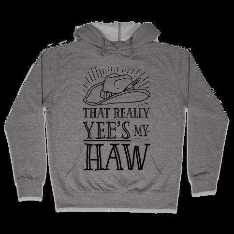 That Really Yee's My Haw Hooded Sweatshirt