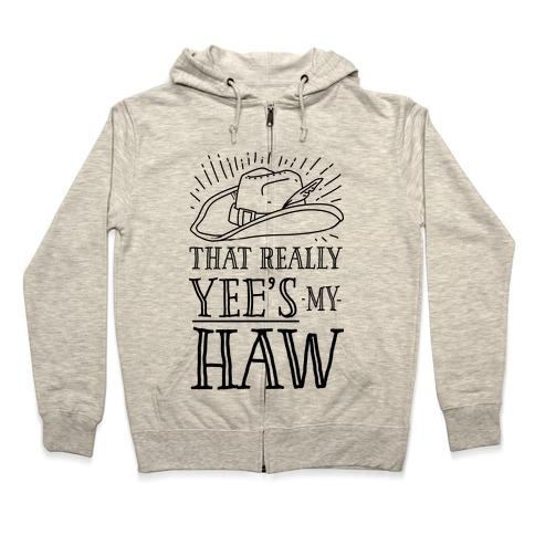 That Really Yee's My Haw Zip Hoodie