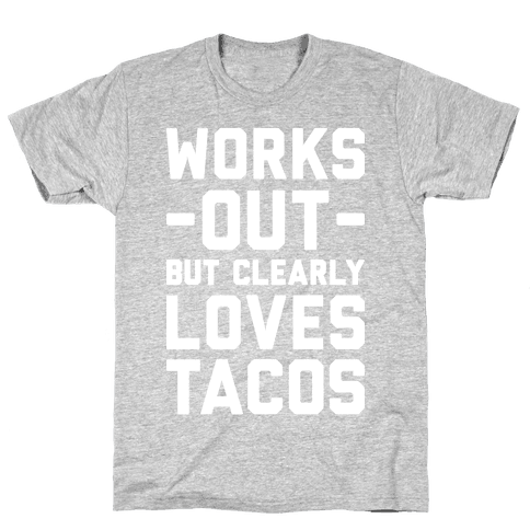 Works Out But Clearly Loves Tacos Mens/Unisex T-Shirt
