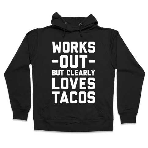 Works Out But Clearly Loves Tacos Hooded Sweatshirt