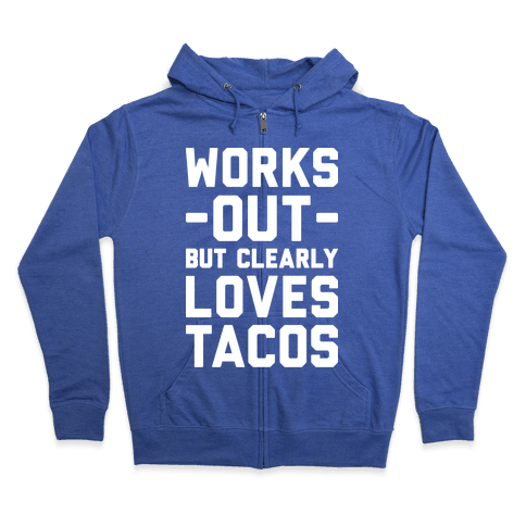 Works Out But Clearly Loves Tacos Zip Hoodie