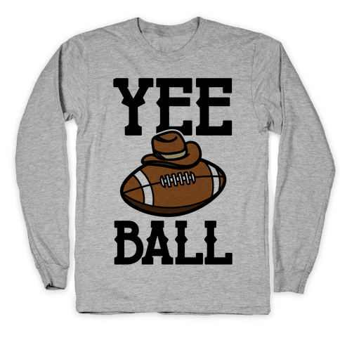 Yee Ball (Football) Long Sleeve T-Shirt