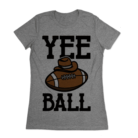 Yee Ball (Football) Womens T-Shirt