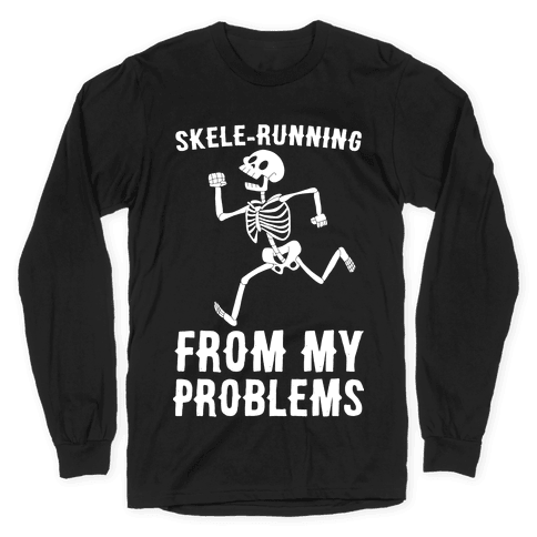 Skele-running From My Problems Long Sleeve T-Shirt
