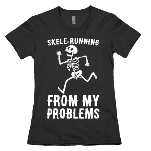Skele-running From My Problems Womens T-Shirt