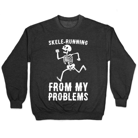 Skele-running From My Problems Pullover
