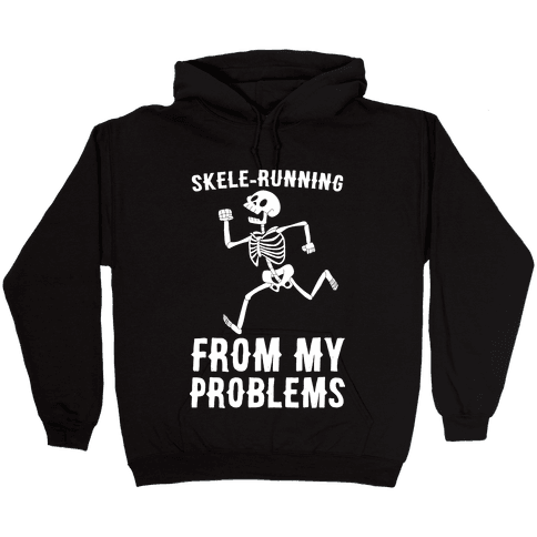 Skele-running From My Problems Hooded Sweatshirt