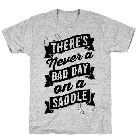 There's Never A Bad Day On A Saddle T-Shirt