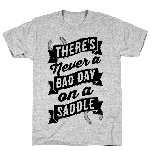 There's Never A Bad Day On A Saddle
