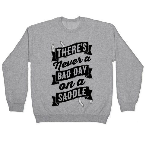 There's Never A Bad Day On A Saddle Pullover