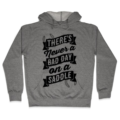 There's Never A Bad Day On A Saddle Hooded Sweatshirt