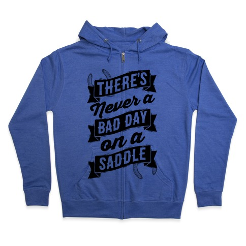 There's Never A Bad Day On A Saddle Zip Hoodie