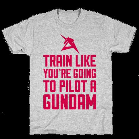 Train Like You're Going To Pilot A Gundam Mens T-Shirt