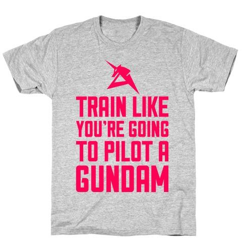 Train Like You're Going To Pilot A Gundam T-Shirt