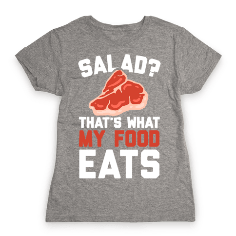 Salad? That's What My Food Eats Womens T-Shirt