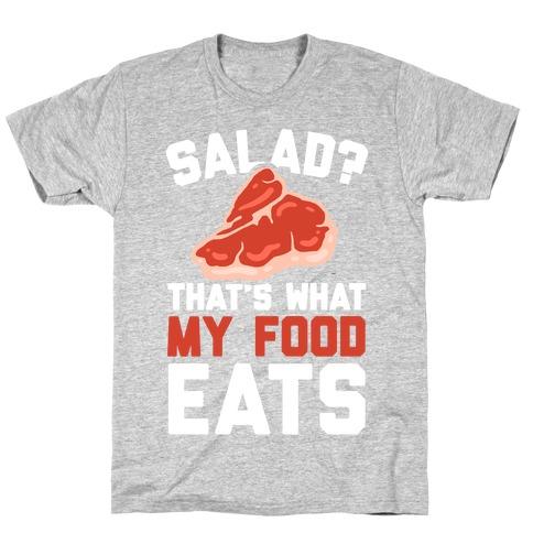 Salad? That's What My Food Eats Mens T-Shirt