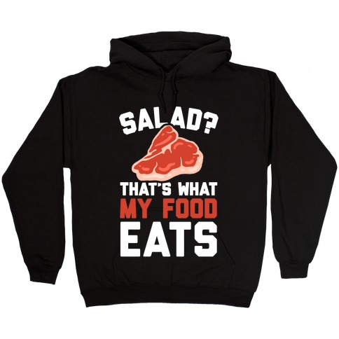 Salad? That's What My Food Eats Hooded Sweatshirt