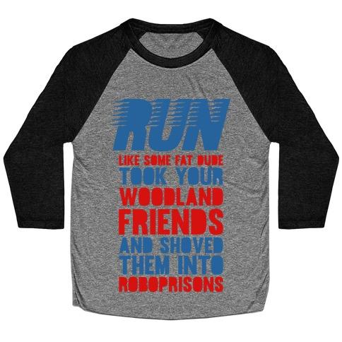 Run Like Some Fat Dude Took Your Woodland Friends Baseball Tee