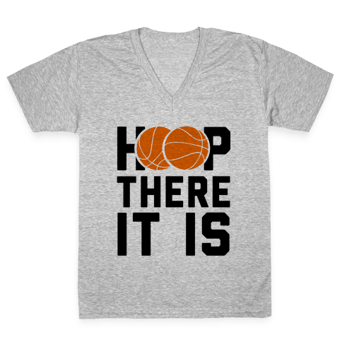 Hoop There It Is! V-Neck Tee Shirt