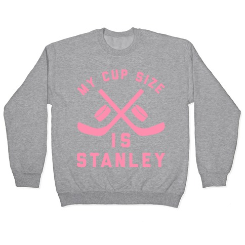 My Cup Size Is Stanley Pullover