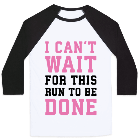 I Can't Wait For This Run To Be Done Baseball Tee