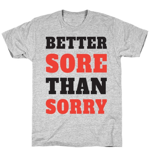 Better Sore Than Sorry (Tank) T-Shirt