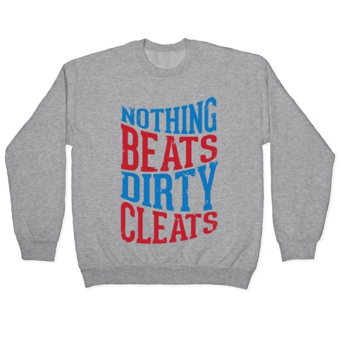 Nothing Beats Dirty Cleats Pullover