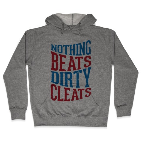 Nothing Beats Dirty Cleats Hooded Sweatshirt
