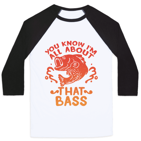 You Know I'm All about That Bass Fish Baseball Tee
