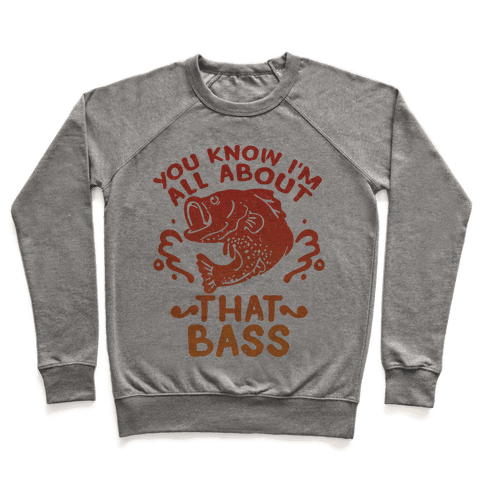You Know I'm All about That Bass Fish Pullover