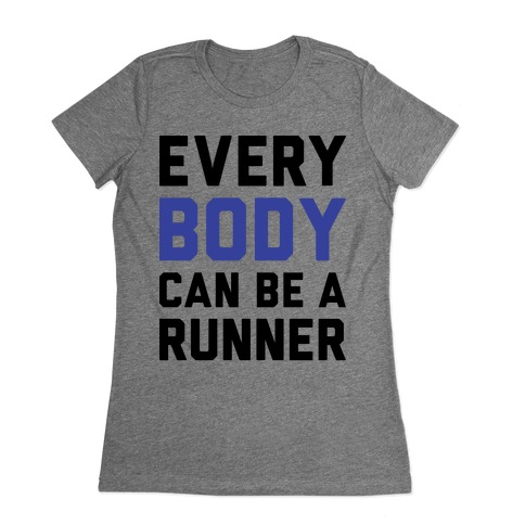 Every Body Can Be A Runner Womens T-Shirt