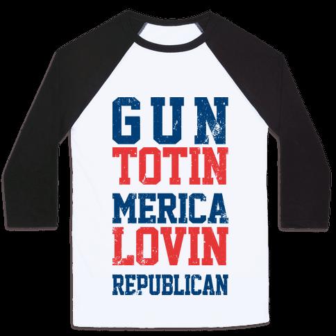Gun Totin Merica Lovin Republican Baseball Tee