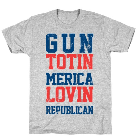 Gun Totin Merica Lovin Republican T-Shirt