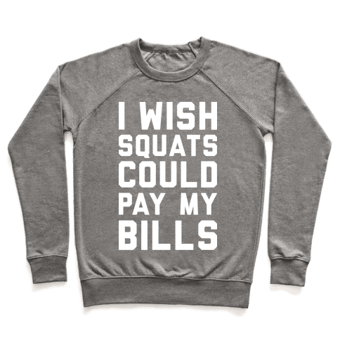 I Wish Squats Could Pay My Bills Pullover