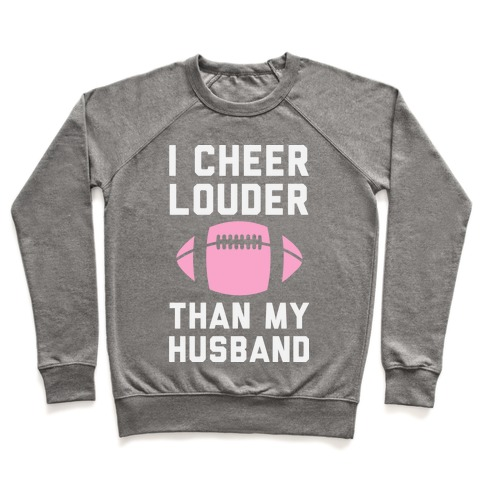 I Cheer Louder Than My Husband Pullover