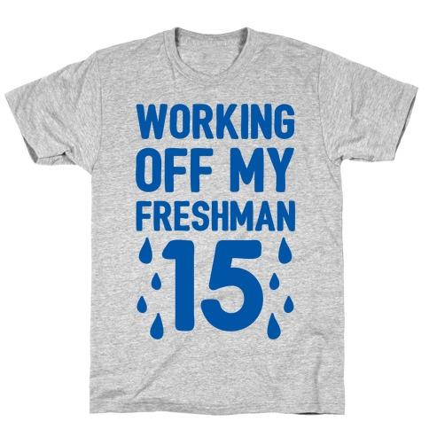 Working Off My Freshman 15 Mens/Unisex T-Shirt