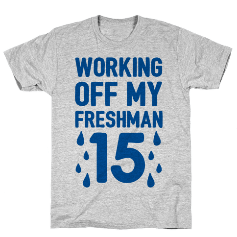 Working Off My Freshman 15 Mens T-Shirt