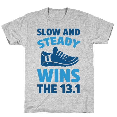 Slow And Steady Wins The 13.1 Mens/Unisex T-Shirt
