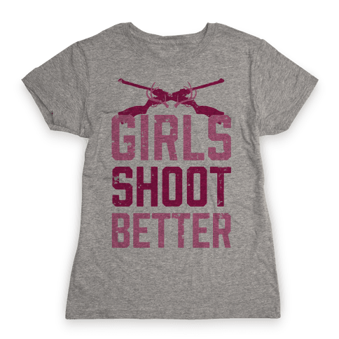 Girls Shoot Better (Rifle) Womens T-Shirt
