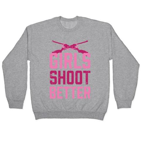 Girls Shoot Better (Rifle) Pullover