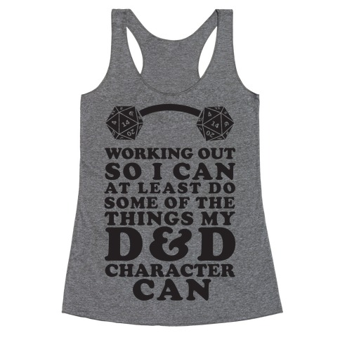 Working Out So I Can Do At Least Some Of The Thing My D&D Character Can Racerback Tank Top