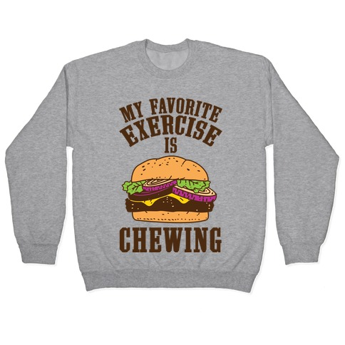 My Favorite Exercise is Chewing Pullover